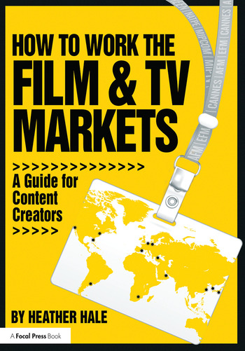 How to Work the Film & TV Markets A Guide for Content Creators book cover