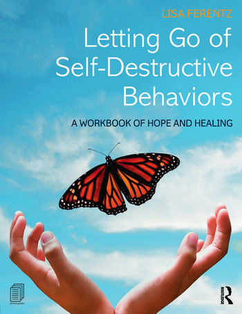 Letting Go of Self-Destructive Behaviors A Workbook of Hope and Healing book cover