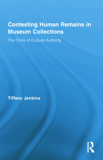 Contesting Human Remains in Museum Collections The Crisis of Cultural Authority book cover