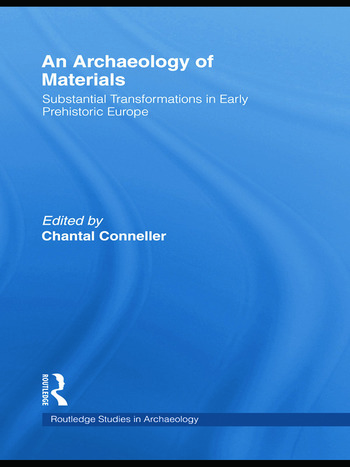 An Archaeology of Materials Substantial Transformations in Early Prehistoric Europe book cover