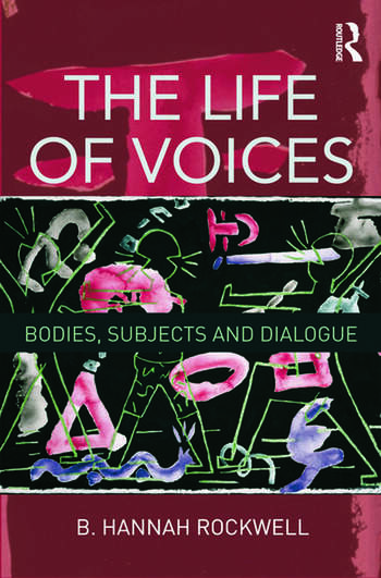 The Life of Voices Bodies, Subjects and Dialogue book cover