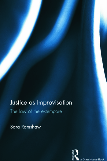 Justice as Improvisation The Law of the Extempore book cover