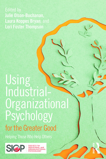 Using Industrial-Organizational Psychology for the Greater Good Helping Those Who Help Others book cover