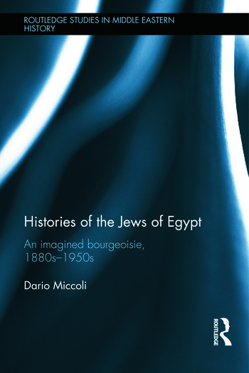 Histories of the Jews of Egypt An Imagined Bourgeoisie, 1880s-1950s book cover