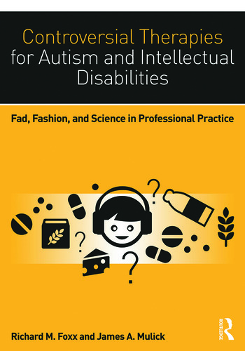 Controversial Therapies for Autism and Intellectual Disabilities Fad, Fashion, and Science in Professional Practice book cover
