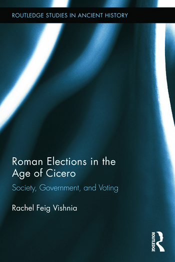 Roman Elections in the Age of Cicero Society, Government, and Voting book cover