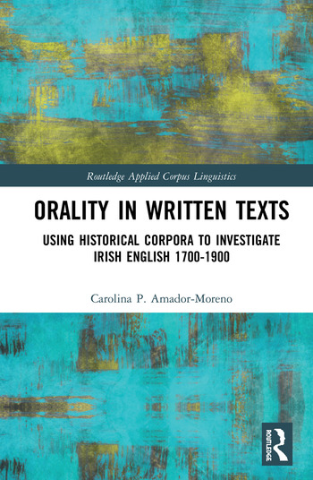 Orality in Written Texts Using Historical Corpora to Investigate Irish English 1700-1900 book cover