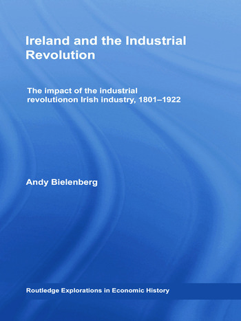 Ireland and the Industrial Revolution The impact of the industrial revolution on Irish industry, 1801-1922 book cover