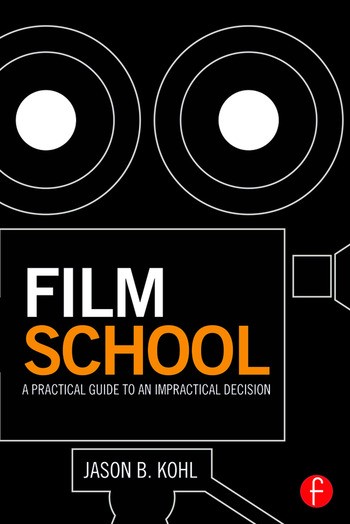 Film School A Practical Guide to an Impractical Decision book cover