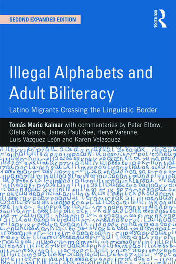 Illegal Alphabets and Adult Biliteracy Latino Migrants Crossing the Linguistic Border, Expanded Edition book cover