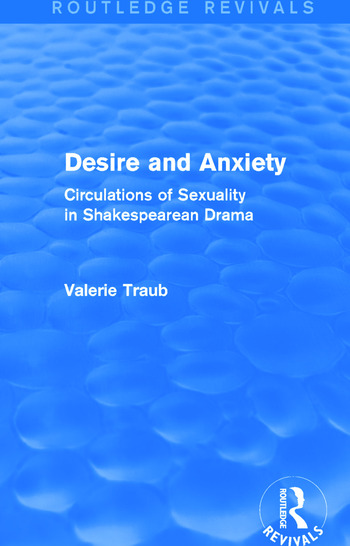 Desire and Anxiety (Routledge Revivals) Circulations of Sexuality in Shakespearean Drama book cover