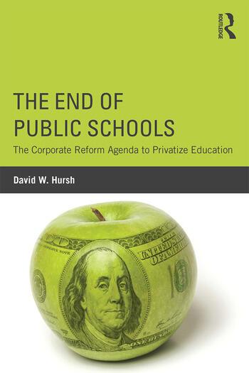 The End of Public Schools The Corporate Reform Agenda to Privatize Education book cover