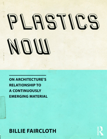 Plastics Now On Architecture's Relationship to a Continuously Emerging Material book cover