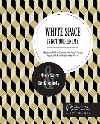 White Space Is Not Your Enemy A Beginner's Guide to Communicating Visually Through Graphic, Web & Multimedia Design book cover