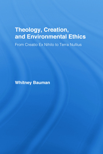 Theology, Creation, and Environmental Ethics From Creatio Ex Nihilo to Terra Nullius book cover