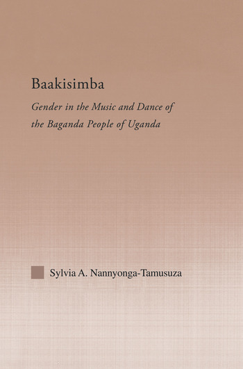 Baakisimba Gender in the Music and Dance of the Baganda People of Uganda book cover
