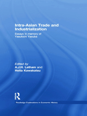 Intra-Asian Trade and Industrialization Essays in Memory of Yasukichi Yasuba book cover
