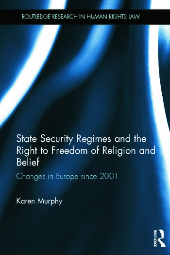 State Security Regimes and the Right to Freedom of Religion and Belief Changes in Europe Since 2001 book cover