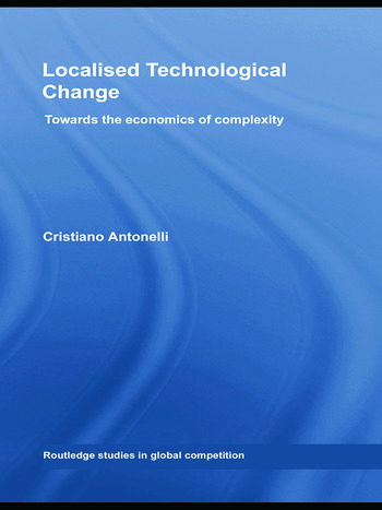 Localised Technological Change Towards the Economics of Complexity book cover