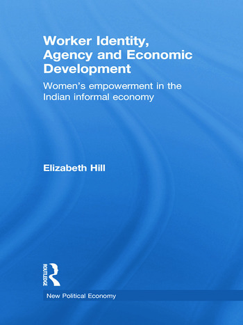 Worker Identity, Agency and Economic Development Women's empowerment in the Indian informal economy book cover