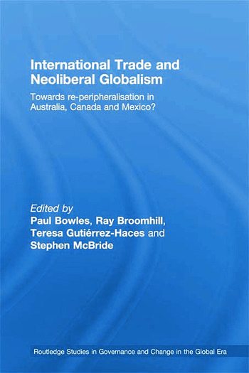 International Trade and Neoliberal Globalism Towards Re-peripheralisation in Australia, Canada and Mexico? book cover