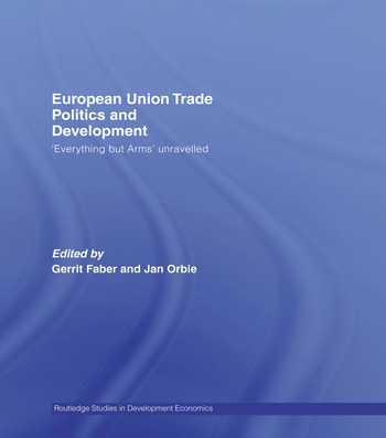 European Union Trade Politics and Development 'Everything but Arms' Unravelled book cover