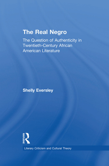 The Real Negro The Question of Authenticity in Twentieth-Century African American Literature book cover