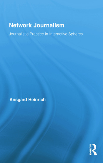Network Journalism Journalistic Practice in Interactive Spheres book cover