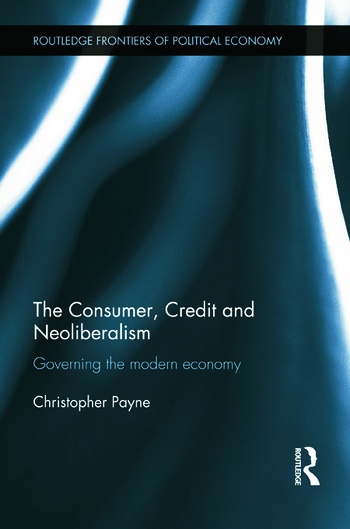 The Consumer, Credit and Neoliberalism Governing the Modern Economy book cover