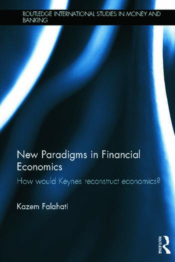 New Paradigms in Financial Economics How Would Keynes Reconstruct Economics? book cover
