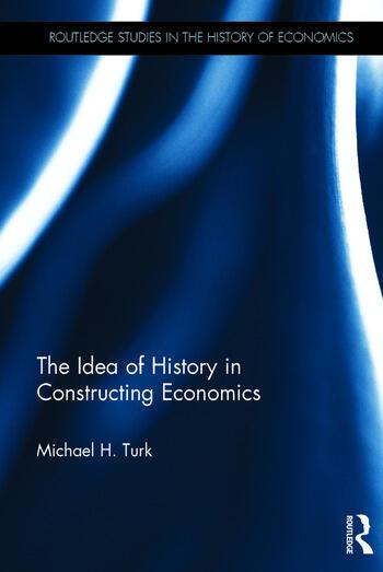 The Idea of History in Constructing Economics book cover