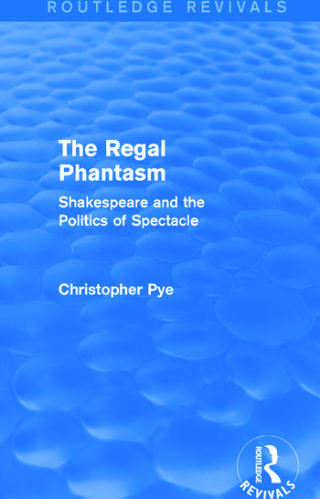 The Regal Phantasm (Routledge Revivals) Shakespeare and the Politics of Spectacle book cover