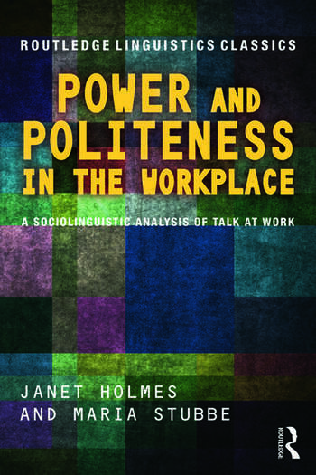 Power and Politeness in the Workplace A Sociolinguistic Analysis of Talk at Work book cover