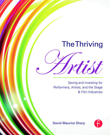 The Thriving Artist Saving and Investing for Performers, Artists, and the Stage & Film Industries book cover