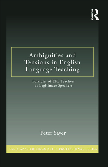 Ambiguities and Tensions in English Language Teaching Portraits of EFL Teachers as Legitimate Speakers book cover