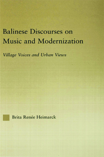 Balinese Discourses on Music and Modernization Village Voices and Urban Views book cover