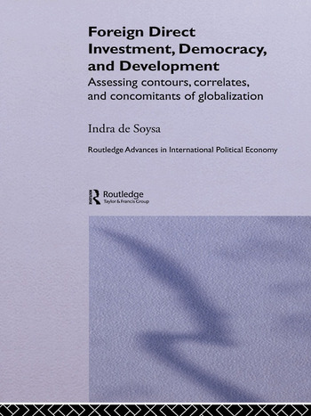 Foreign Direct Investment, Democracy and Development Assessing Contours, Correlates and Concomitants of Globalization book cover