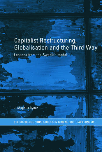 Capitalist Restructuring, Globalization and the Third Way Lessons from the Swedish Model book cover