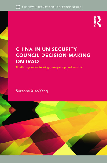 China in UN Security Council Decision-Making on Iraq Conflicting Understandings, Competing Preferences book cover