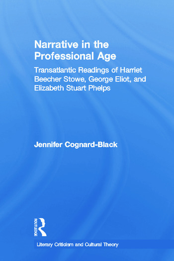 Narrative in the Professional Age Transatlantic Readings of Harriet Beecher Stowe, Elizabeth Stuart Phelps, and George Eliot book cover