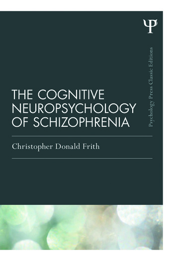 The Cognitive Neuropsychology of Schizophrenia (Classic Edition) book cover