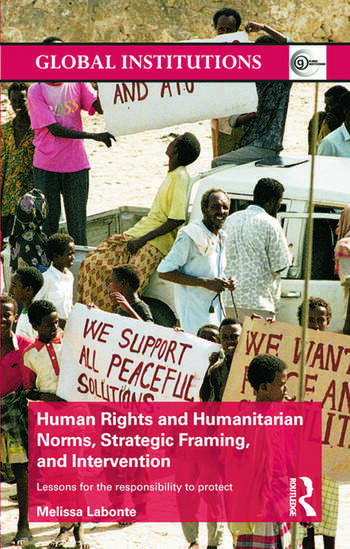 Human Rights and Humanitarian Norms, Strategic Framing, and Intervention Lessons for the Responsibility to Protect book cover