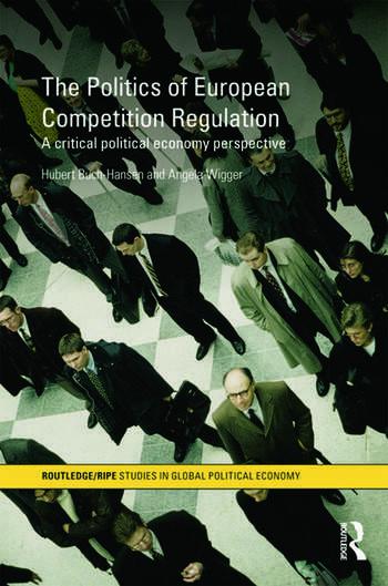 The Politics of European Competition Regulation A Critical Political Economy Perspective book cover