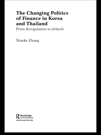 The Changing Politics of Finance in Korea and Thailand From Deregulation to Debacle book cover