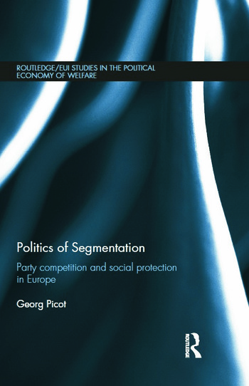 Politics of Segmentation Party Competition and Social Protection in Europe book cover