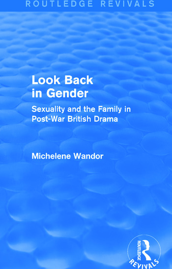 Look Back in Gender (Routledge Revivals) Sexuality and the Family in Post-War British Drama book cover