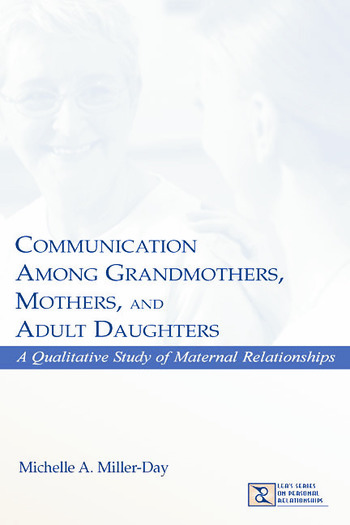 Communication Among Grandmothers, Mothers, and Adult Daughters A Qualitative Study of Maternal Relationships book cover