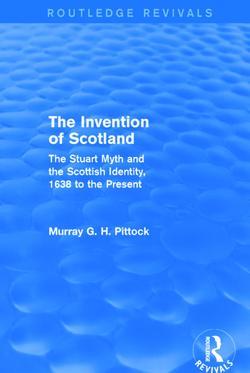 The Invention of Scotland (Routledge Revivals) The Stuart Myth and the Scottish Identity, 1638 to the Present book cover
