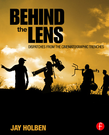 Behind the Lens Dispatches from the Cinematographic Trenches book cover