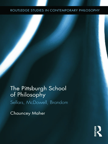 The Pittsburgh School of Philosophy Sellars, McDowell, Brandom book cover